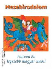 Mesebirodalom 60 év legszebb magyar meséi
